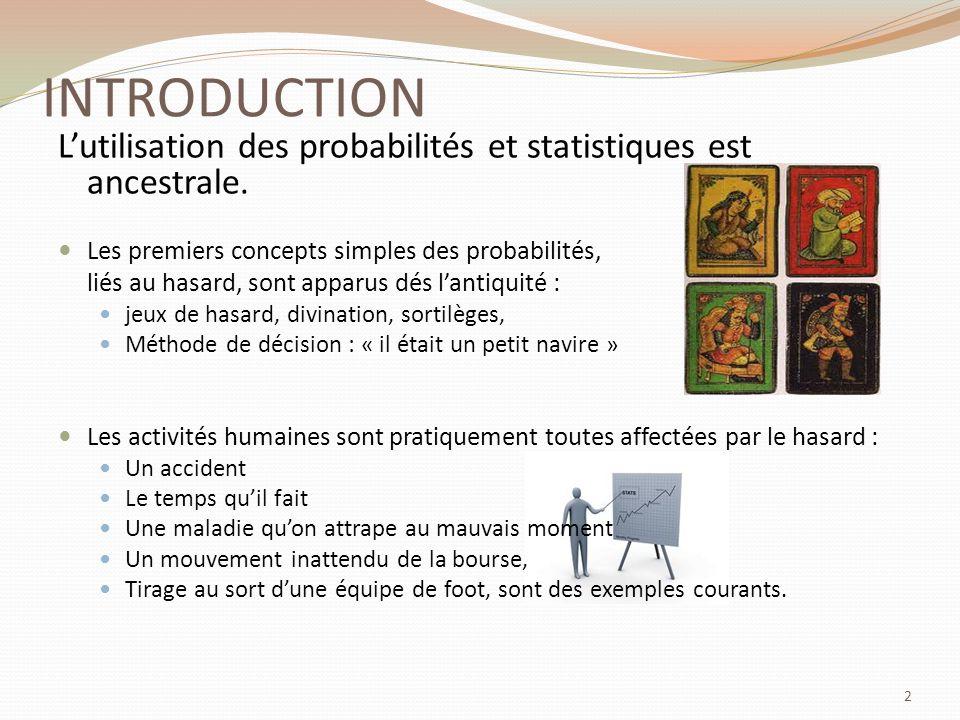 INTRODUCTION L'utilisation des probabilités et statistiques est ancestrale. Les premiers concepts simples des probabilités,