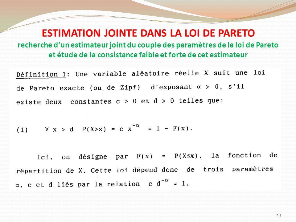 ESTIMATION JOINTE DANS LA LOI DE PARETO recherche d'un estimateur joint du couple des paramètres de la loi de Pareto et étude de la consistance faible et forte de cet estimateur
