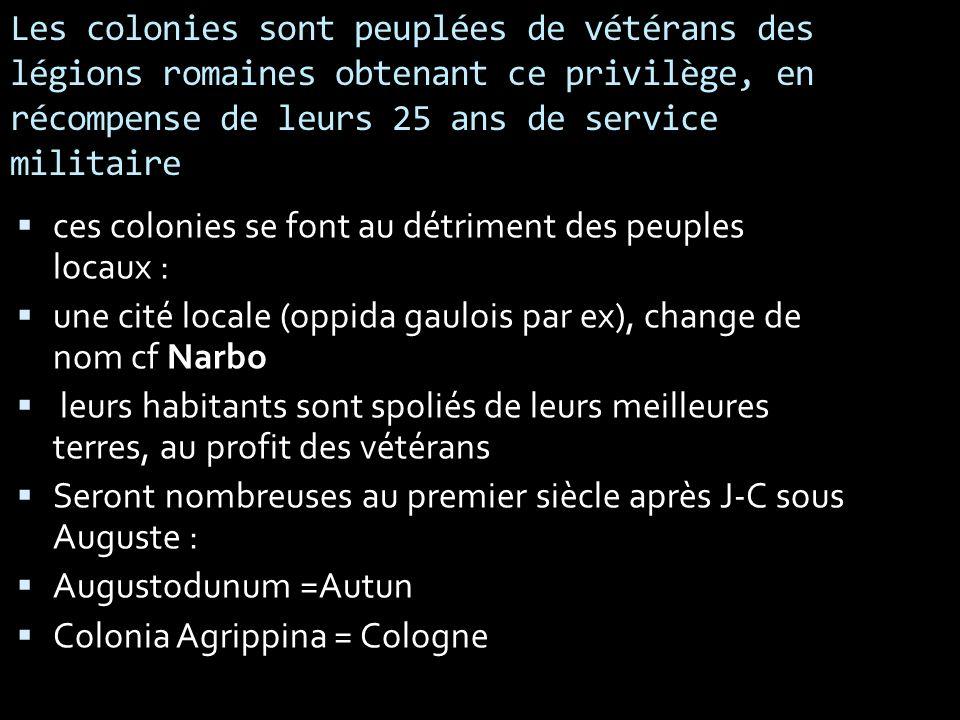 Les colonies sont peuplées de vétérans des légions romaines obtenant ce privilège, en récompense de leurs 25 ans de service militaire
