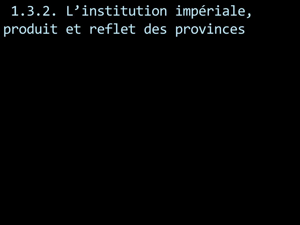 1.3.2. L'institution impériale, produit et reflet des provinces