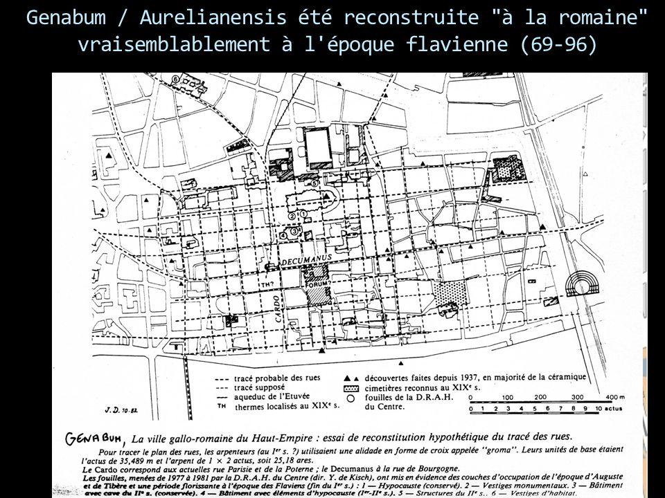 Genabum / Aurelianensis été reconstruite à la romaine vraisemblablement à l époque flavienne (69-96)