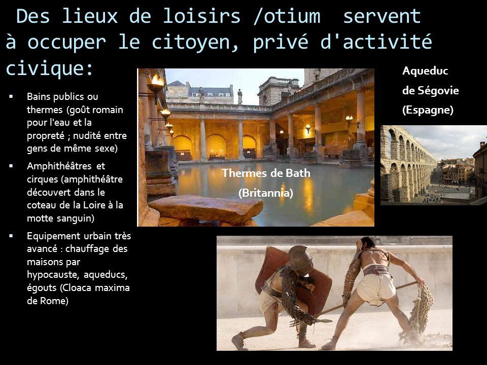 Des lieux de loisirs /otium servent à occuper le citoyen, privé d activité civique: