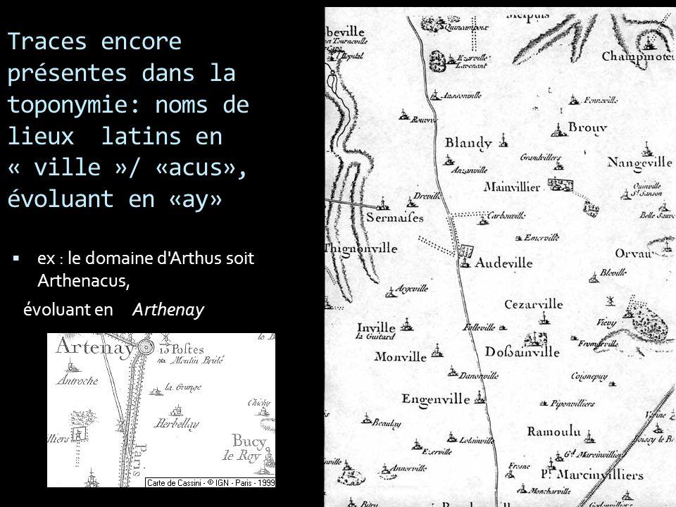 Traces encore présentes dans la toponymie: noms de lieux latins en « ville »/ «acus», évoluant en «ay»