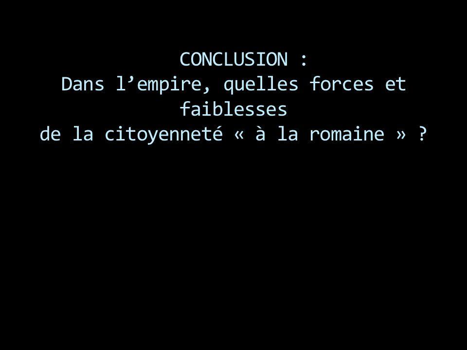 CONCLUSION : Dans l'empire, quelles forces et faiblesses de la citoyenneté « à la romaine »
