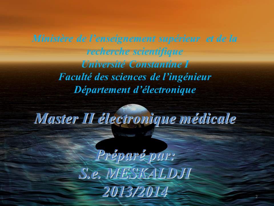 Master II électronique médicale Préparé par: S.e. MESKALDJI 2013/2014