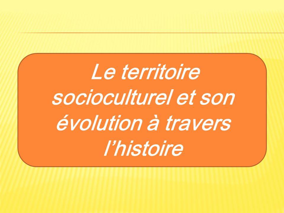 Le territoire socioculturel et son évolution à travers l'histoire