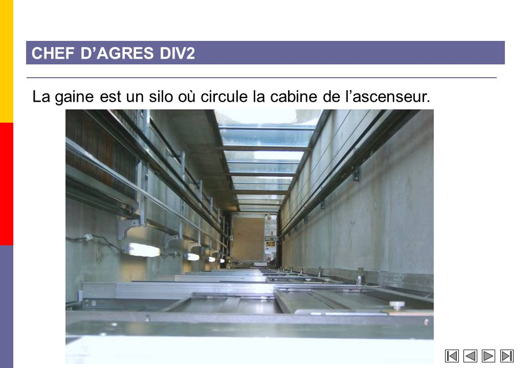CHEF D'AGRES DIV2 La gaine est un silo où circule la cabine de l'ascenseur.