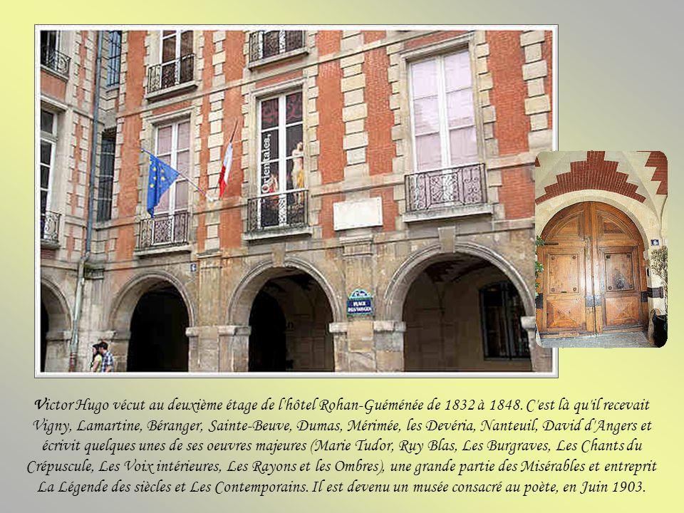 Victor Hugo vécut au deuxième étage de l hôtel Rohan-Guéménée de 1832 à 1848.