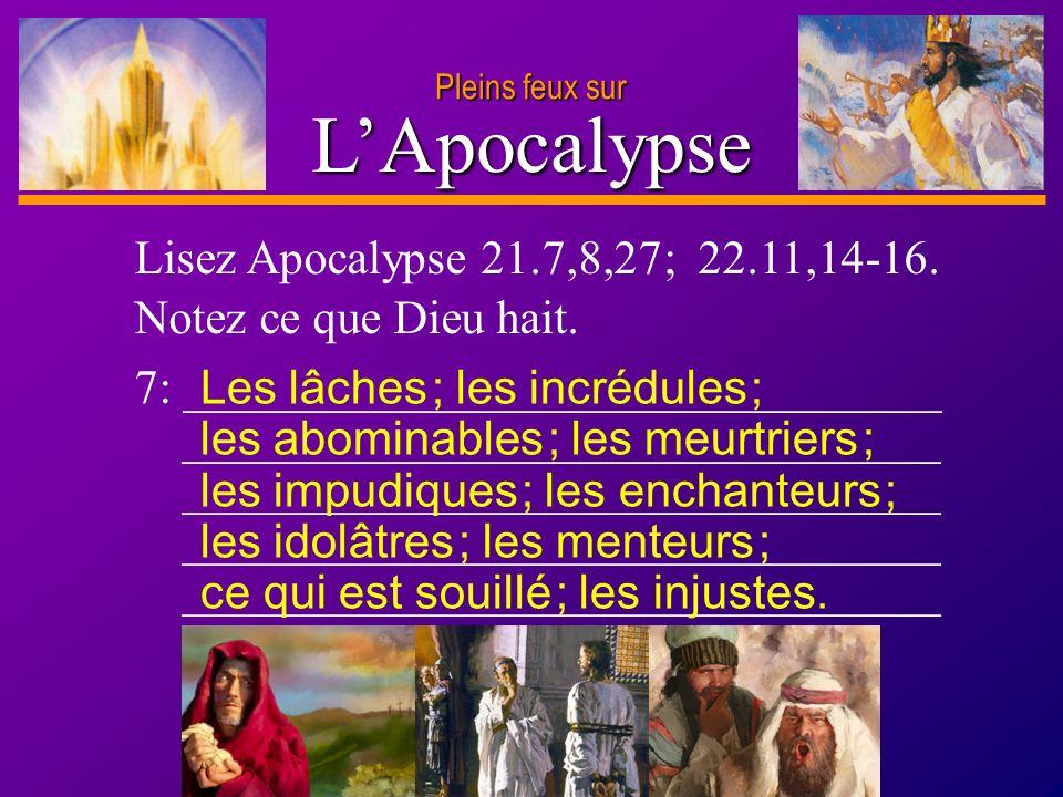 L'Apocalypse Lisez Apocalypse 21.7,8,27 ; 22.11,14-16.