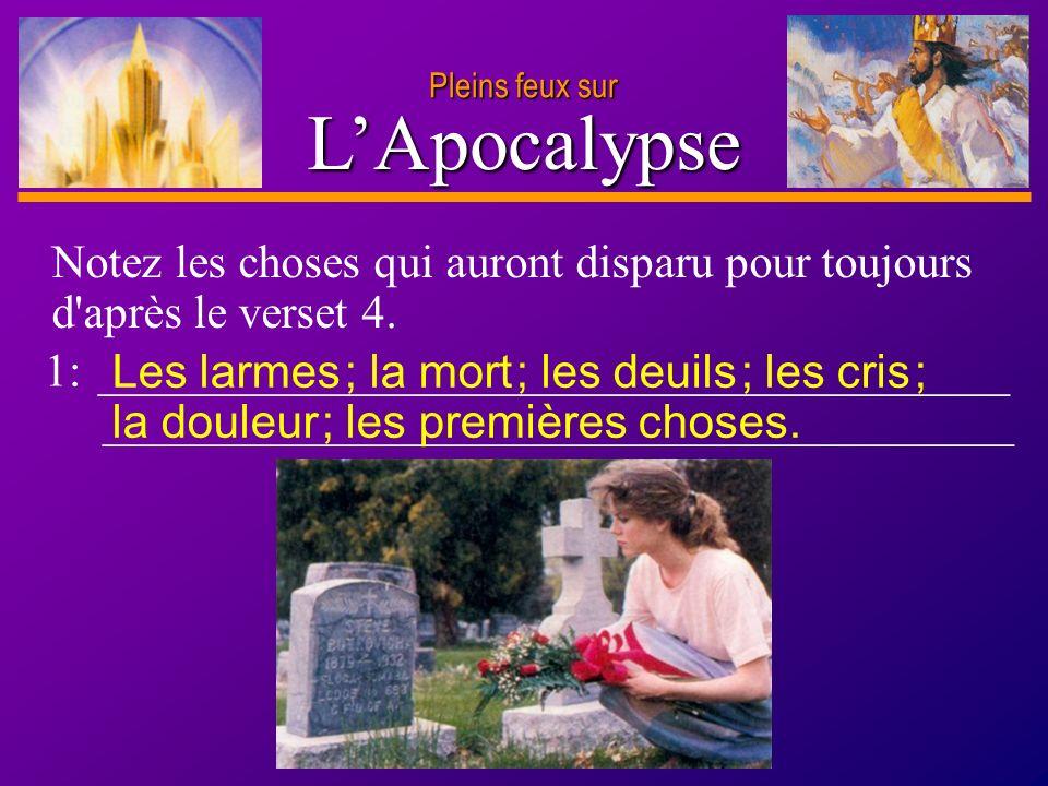 Pleins feux sur L'Apocalypse. Notez les choses qui auront disparu pour toujours d après le verset 4.