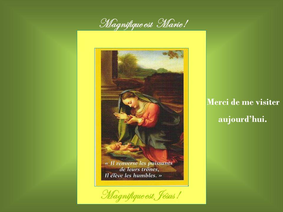 Magnifique est Marie ! Magnifique est Jésus ! Merci de me visiter
