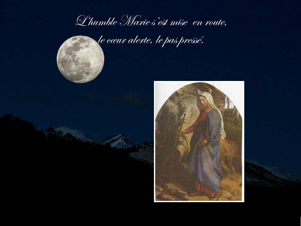 L'humble Marie s'est mise en route, le cœur alerte, le pas pressé.