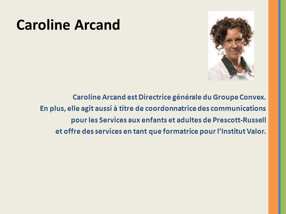 Caroline Arcand Caroline Arcand est Directrice générale du Groupe Convex. En plus, elle agit aussi à titre de coordonnatrice des communications.