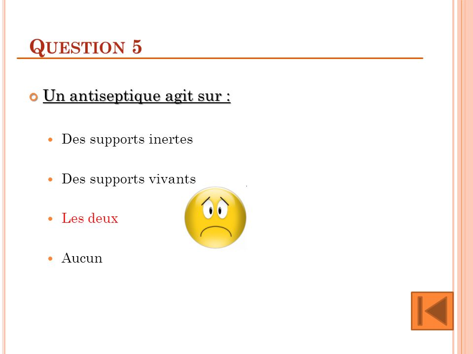 Question 5 Un antiseptique agit sur : Des supports inertes
