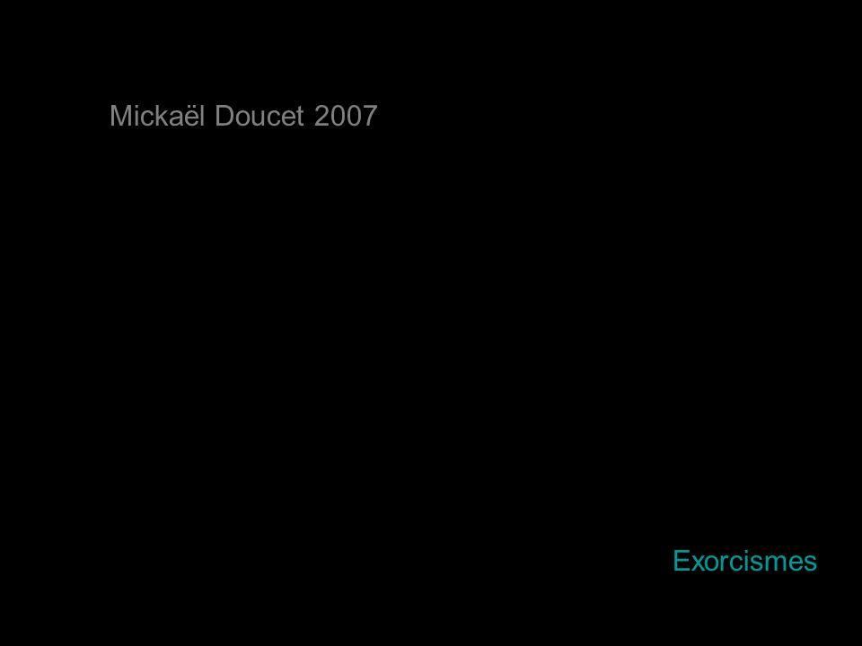 Mickaël Doucet 2007 Exorcismes