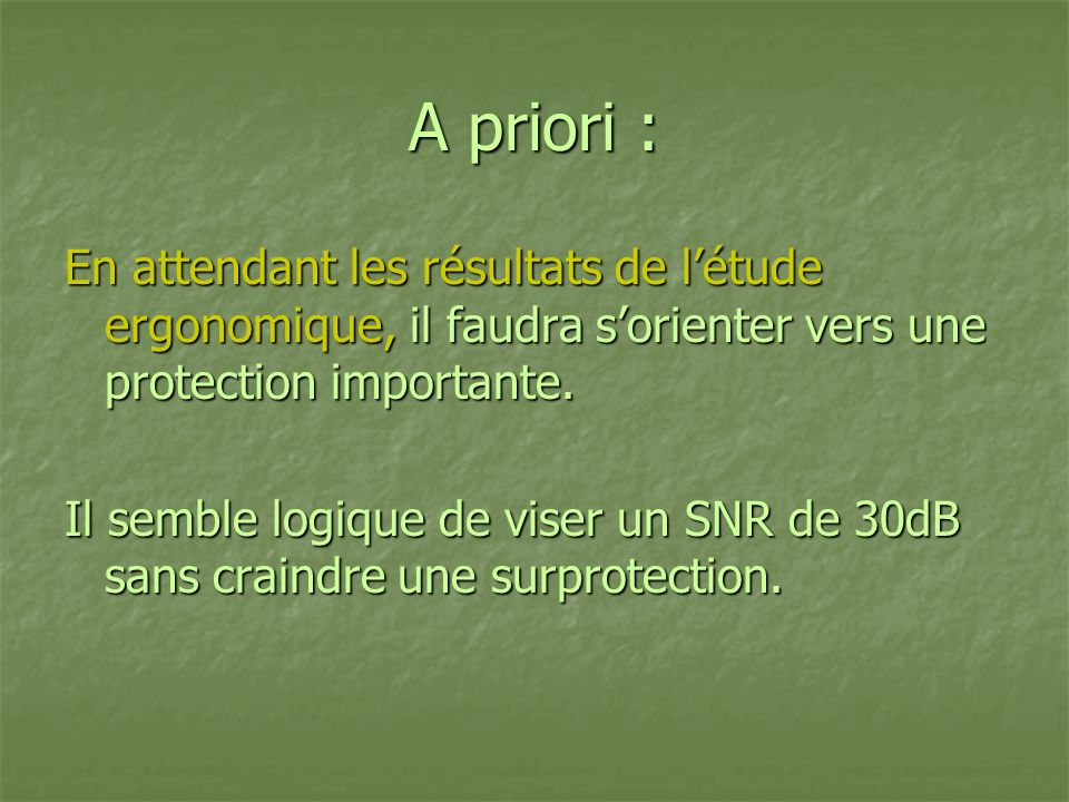 A priori : En attendant les résultats de l'étude ergonomique, il faudra s'orienter vers une protection importante.