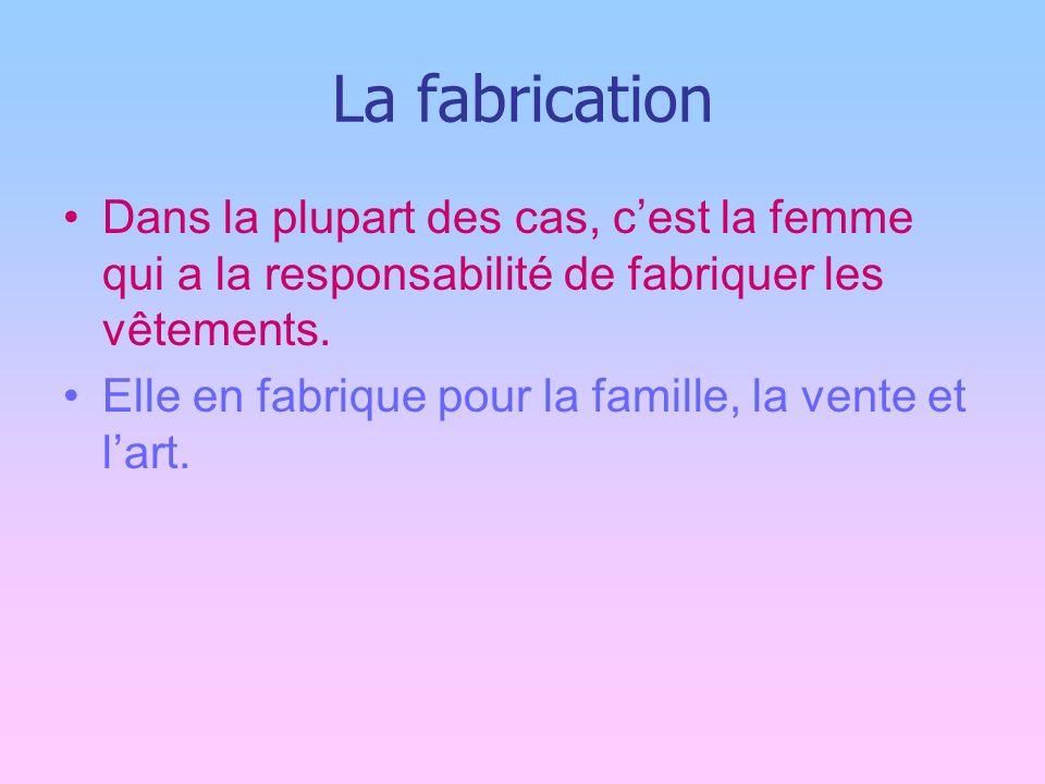 La fabrication Dans la plupart des cas, c'est la femme qui a la responsabilité de fabriquer les vêtements.