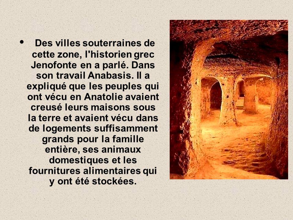 Des villes souterraines de cette zone, l historien grec Jenofonte en a parlé.