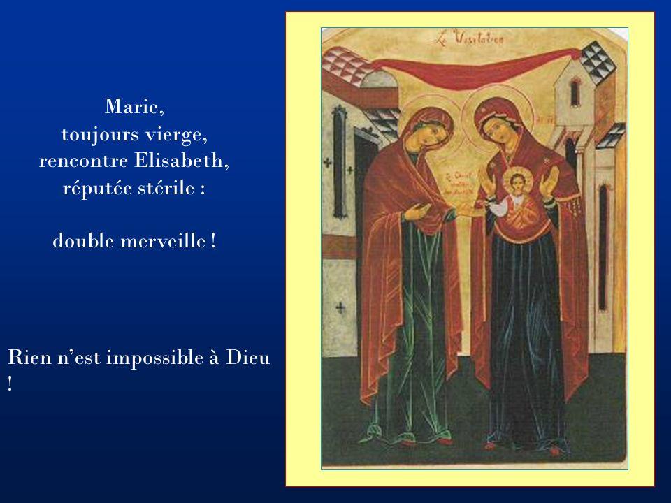 Marie, toujours vierge, rencontre Elisabeth, réputée stérile : double merveille .