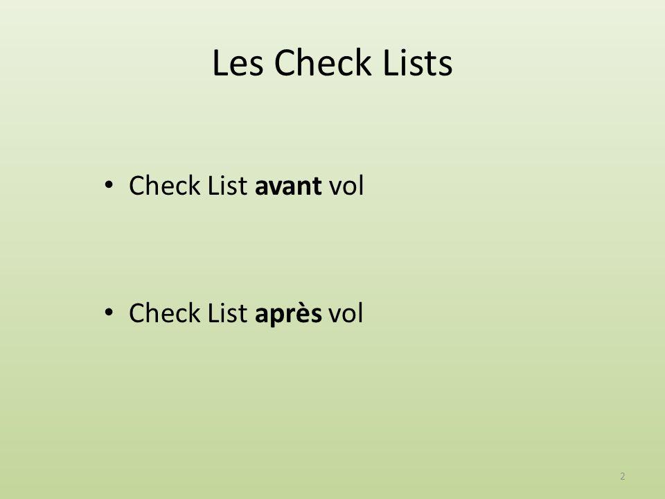 Les Check Lists Check List avant vol Check List après vol