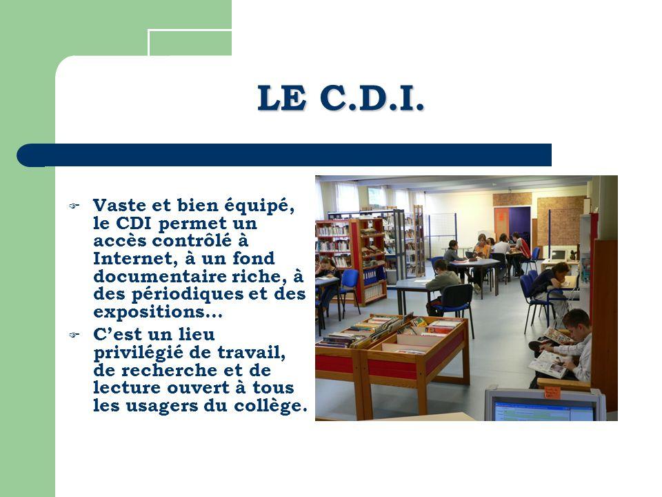 LE C.D.I. Vaste et bien équipé, le CDI permet un accès contrôlé à Internet, à un fond documentaire riche, à des périodiques et des expositions…
