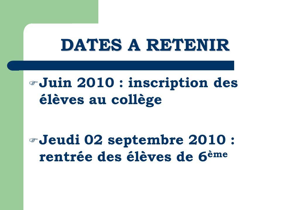 DATES A RETENIR Juin 2010 : inscription des élèves au collège