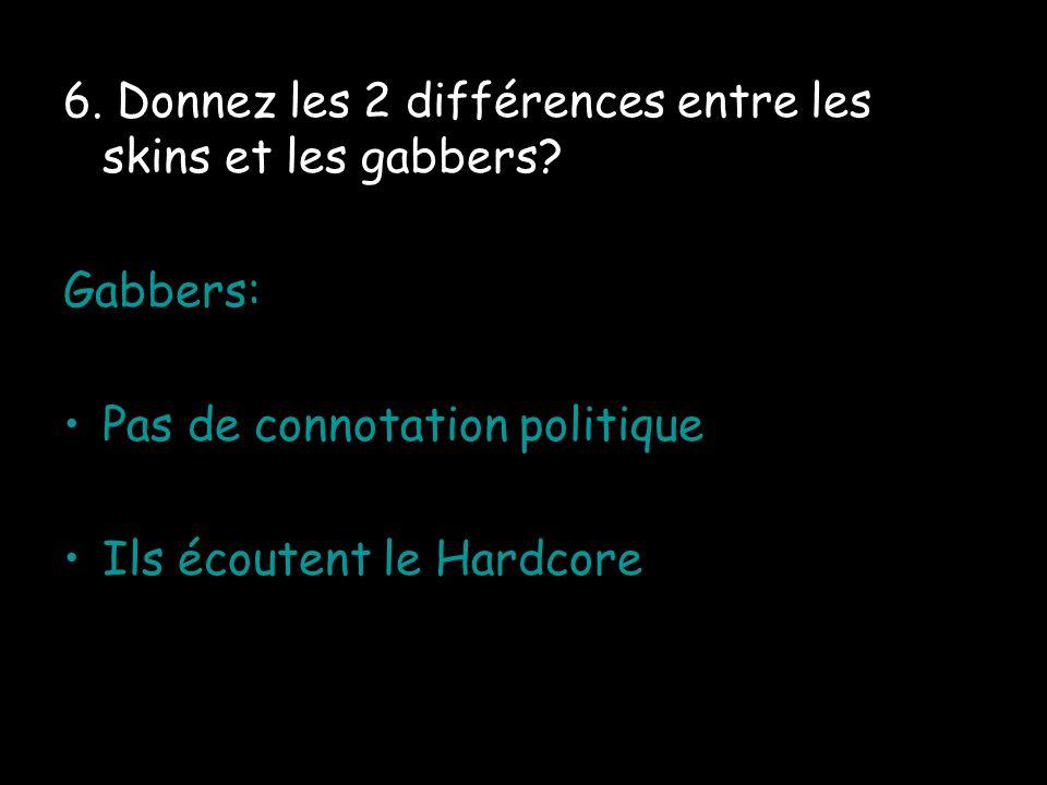 6. Donnez les 2 différences entre les skins et les gabbers