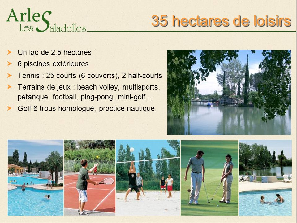 35 hectares de loisirs Un lac de 2,5 hectares 6 piscines extérieures