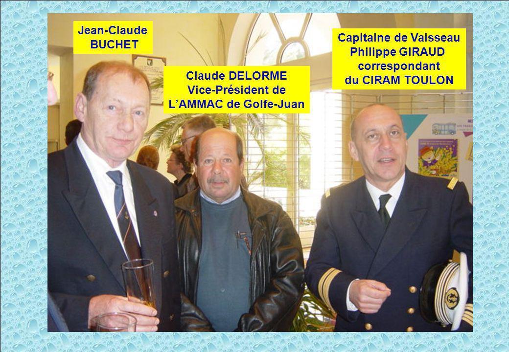 Jean-Claude BUCHET. Claude DELORME. Vice-Président de. L'AMMAC de Golfe-Juan. Capitaine de Vaisseau.