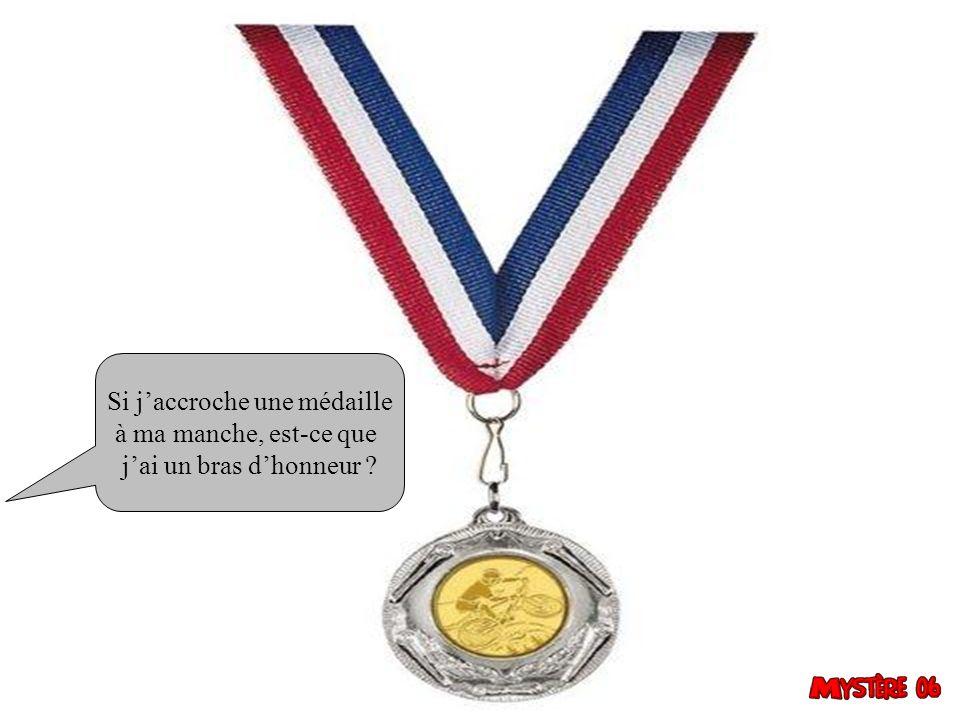 Si j'accroche une médaille