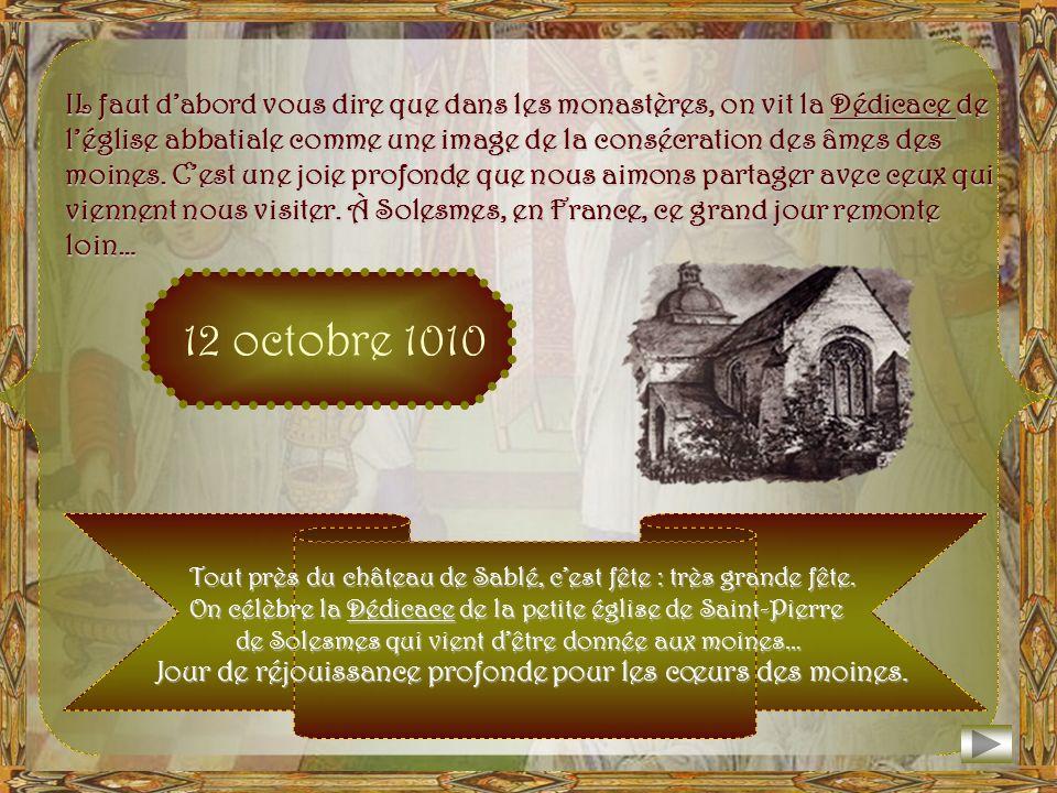 IL faut d'abord vous dire que dans les monastères, on vit la Dédicace de l'église abbatiale comme une image de la consécration des âmes des moines. C'est une joie profonde que nous aimons partager avec ceux qui viennent nous visiter. À Solesmes, en France, ce grand jour remonte loin…
