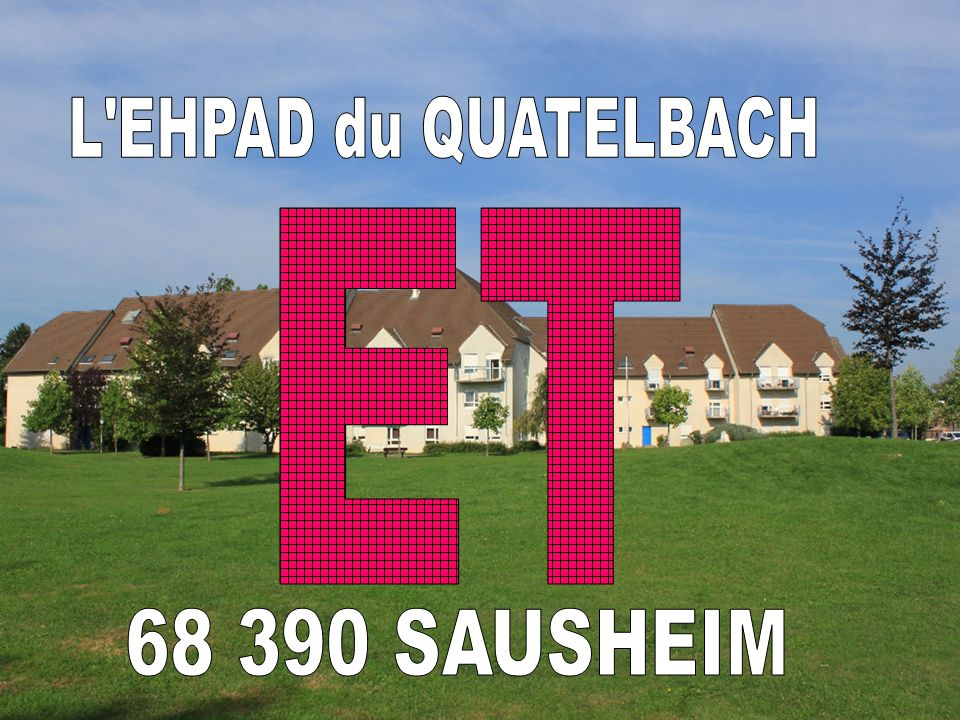 L EHPAD du QUATELBACH ET 68 390 SAUSHEIM
