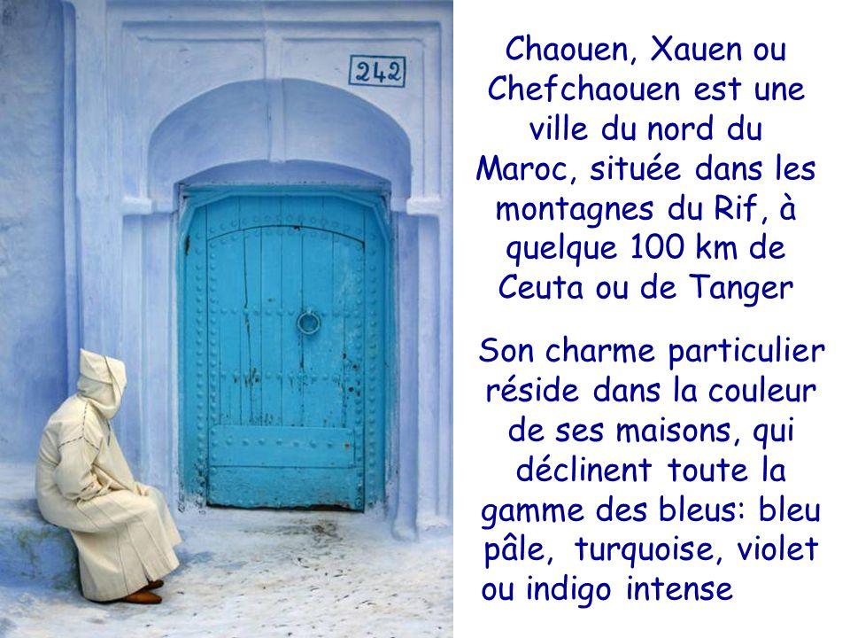 Chaouen, Xauen ou Chefchaouen est une ville du nord du Maroc, située dans les montagnes du Rif, à quelque 100 km de Ceuta ou de Tanger
