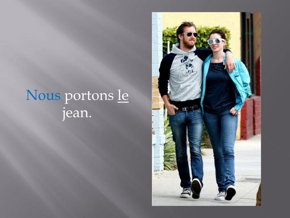 Nous portons le jean.