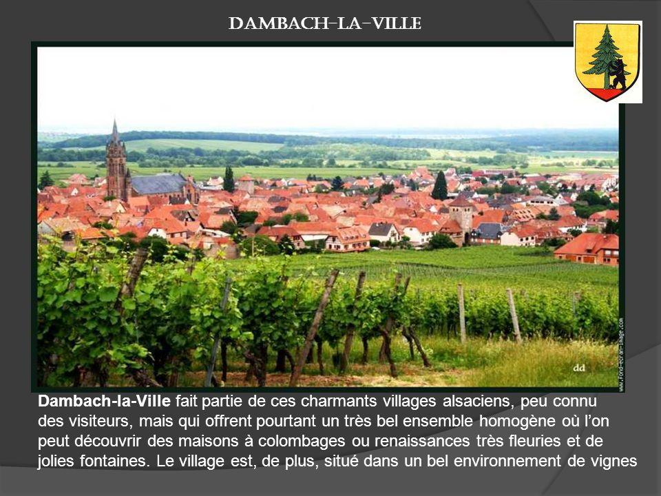 Dambach-la-Ville Dambach-la-Ville fait partie de ces charmants villages alsaciens, peu connu.