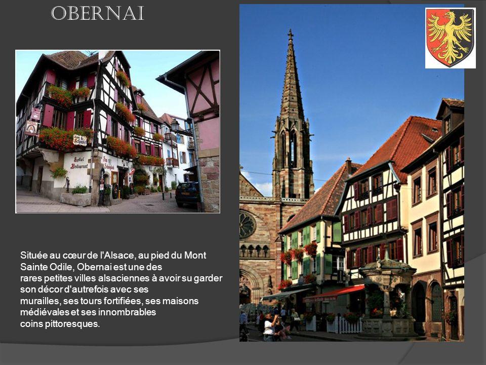 Obernai Située au cœur de l Alsace, au pied du Mont Sainte Odile, Obernai est une des.