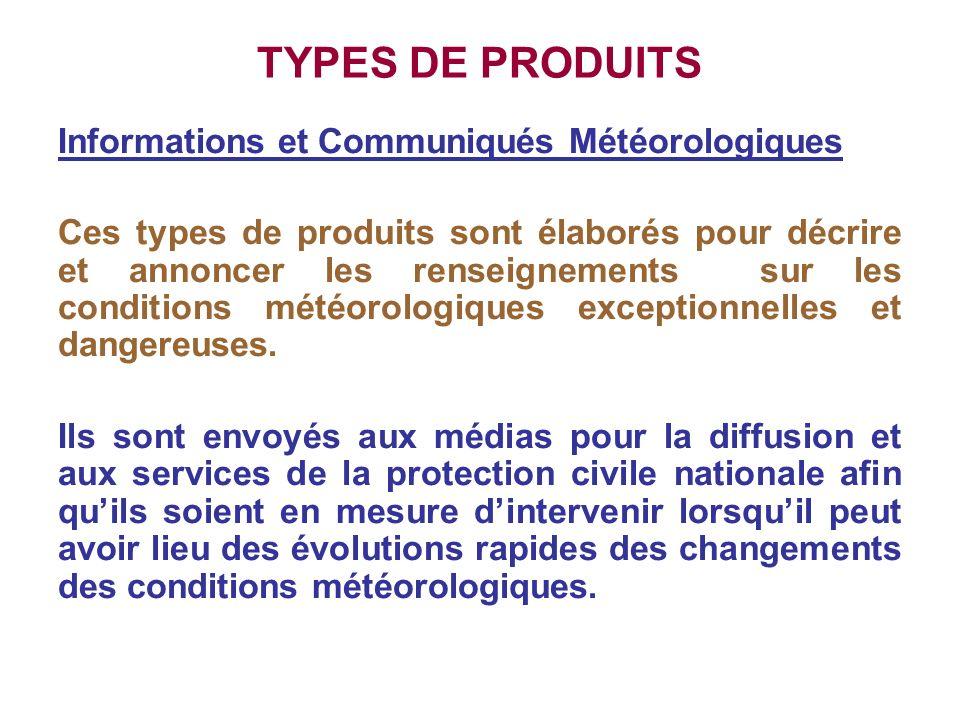 TYPES DE PRODUITS Informations et Communiqués Météorologiques