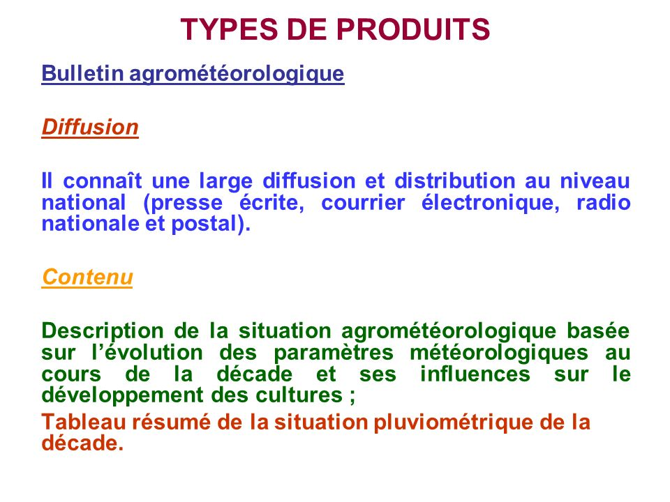 TYPES DE PRODUITS Bulletin agrométéorologique Diffusion