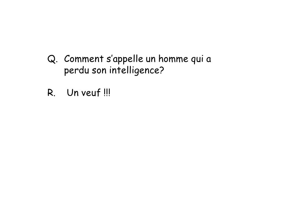 Q. Comment s'appelle un homme qui a perdu son intelligence