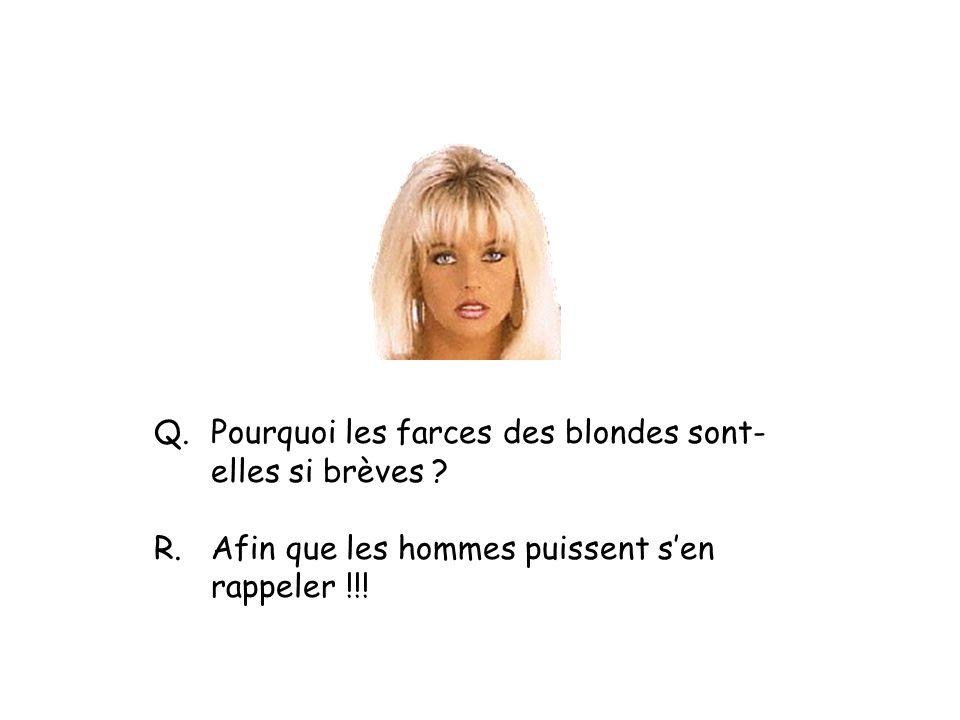 Q. Pourquoi les farces des blondes sont- elles si brèves