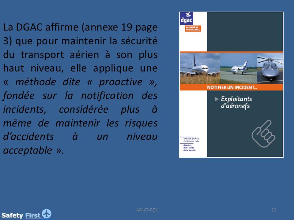 La DGAC affirme (annexe 19 page 3) que pour maintenir la sécurité du transport aérien à son plus haut niveau, elle applique une « méthode dite « proactive », fondée sur la notification des incidents, considérée plus à même de maintenir les risques d'accidents à un niveau acceptable ».