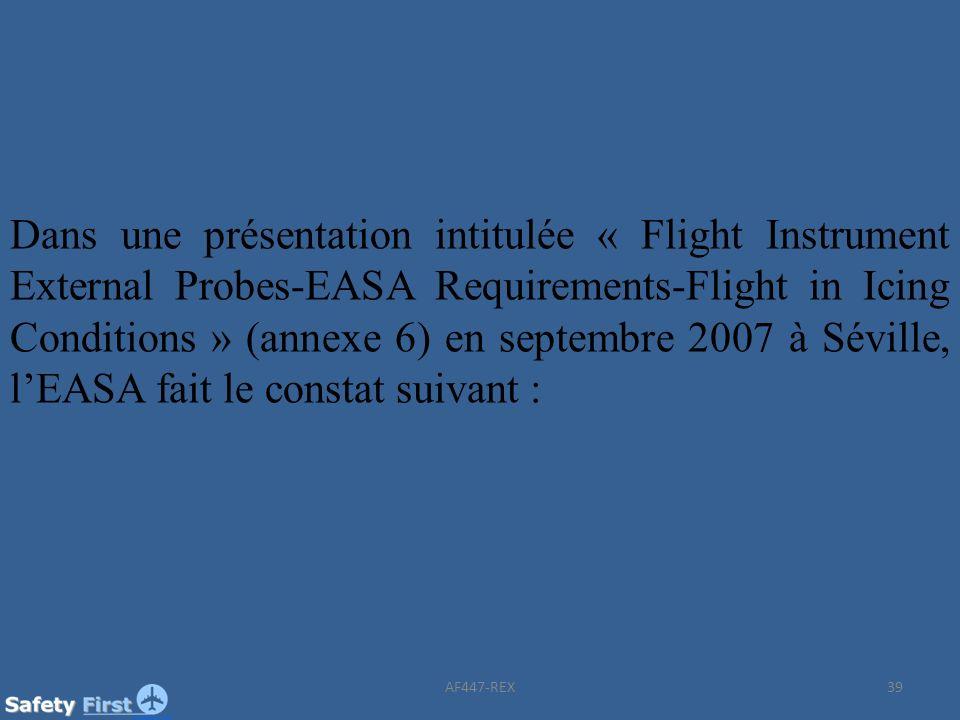 Dans une présentation intitulée « Flight Instrument External Probes-EASA Requirements-Flight in Icing Conditions » (annexe 6) en septembre 2007 à Séville, l'EASA fait le constat suivant :