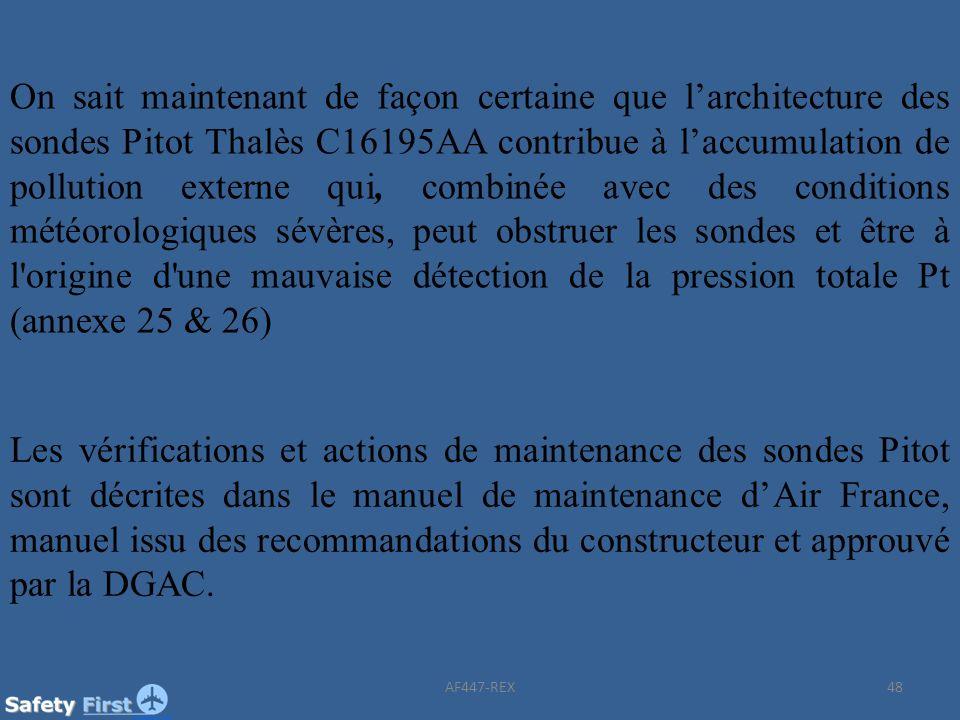 On sait maintenant de façon certaine que l'architecture des sondes Pitot Thalès C16195AA contribue à l'accumulation de pollution externe qui, combinée avec des conditions météorologiques sévères, peut obstruer les sondes et être à l origine d une mauvaise détection de la pression totale Pt (annexe 25 & 26)