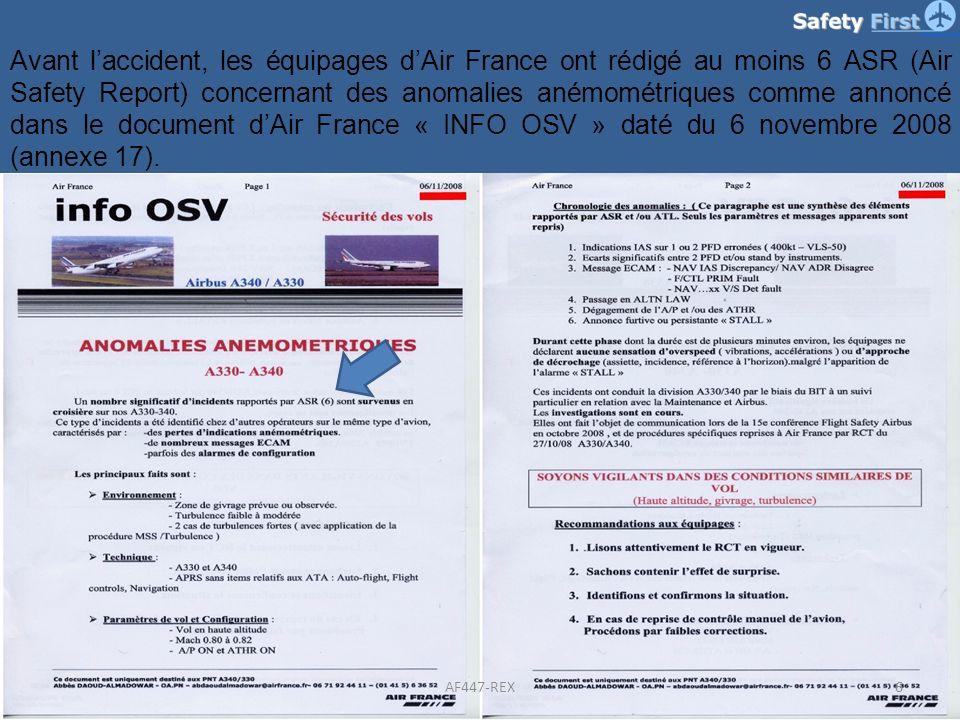 Avant l'accident, les équipages d'Air France ont rédigé au moins 6 ASR (Air Safety Report) concernant des anomalies anémométriques comme annoncé dans le document d'Air France « INFO OSV » daté du 6 novembre 2008 (annexe 17).