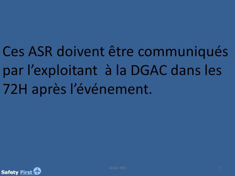 Ces ASR doivent être communiqués par l'exploitant à la DGAC dans les 72H après l'événement.