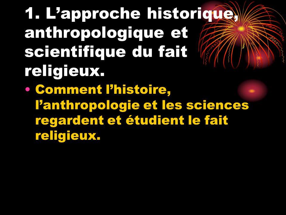 1. L'approche historique, anthropologique et scientifique du fait religieux.