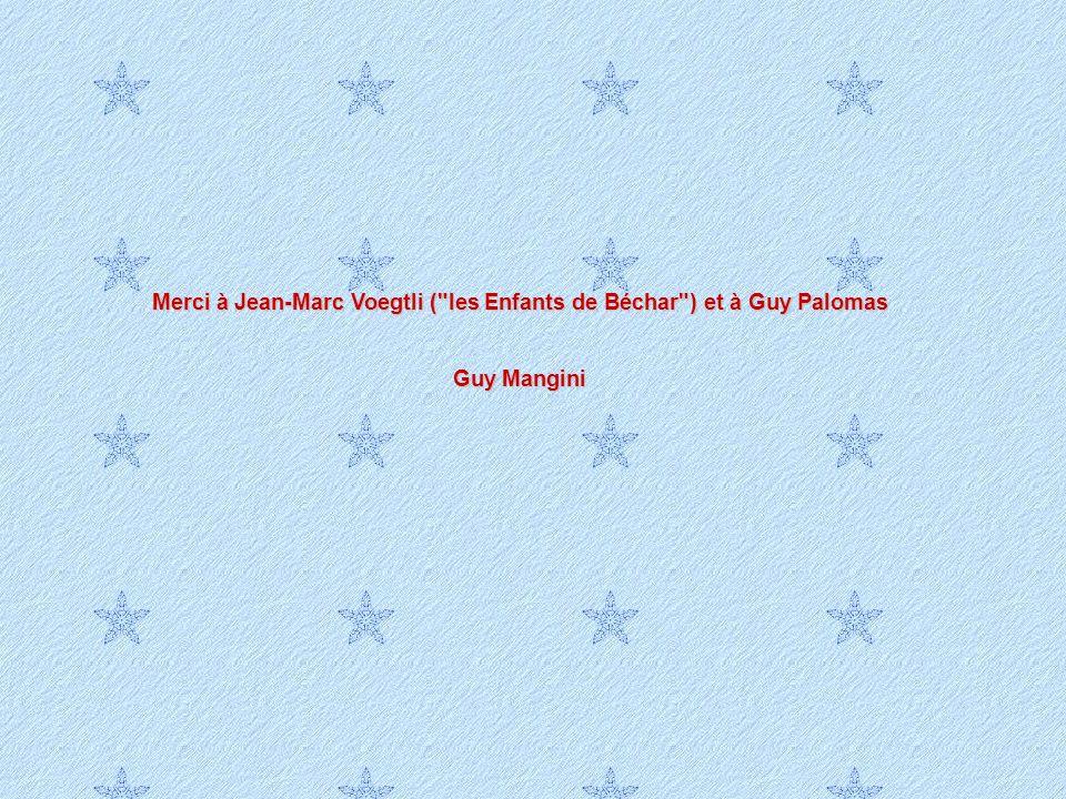 Merci à Jean-Marc Voegtli ( les Enfants de Béchar ) et à Guy Palomas