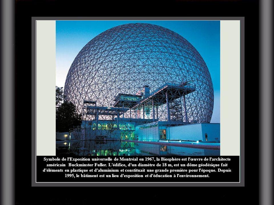 Symbole de l Exposition universelle de Montréal en 1967, la Biosphère est l œuvre de l architecte américain Buckminster Fuller.