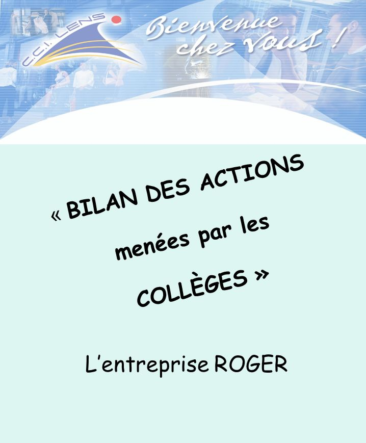 « BILAN DES ACTIONS menées par les COLLÈGES » L'entreprise ROGER