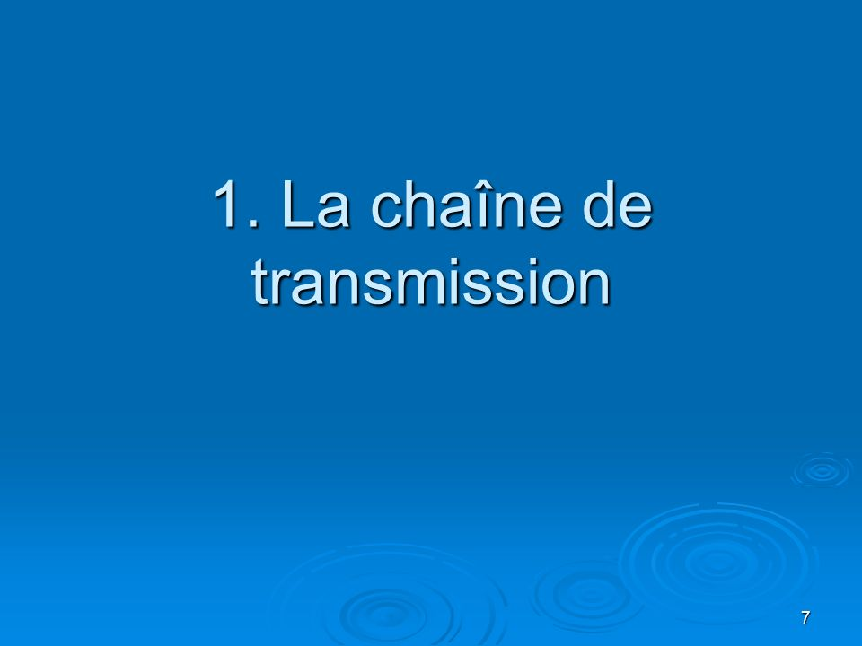 1. La chaîne de transmission